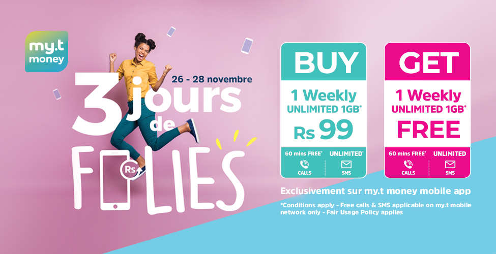 Du 26 au 28 novembre, achetez un 'Unlimited Weekly' sur l'application my.t money à seulement Rs 99 et recevez un deuxième en cadeau