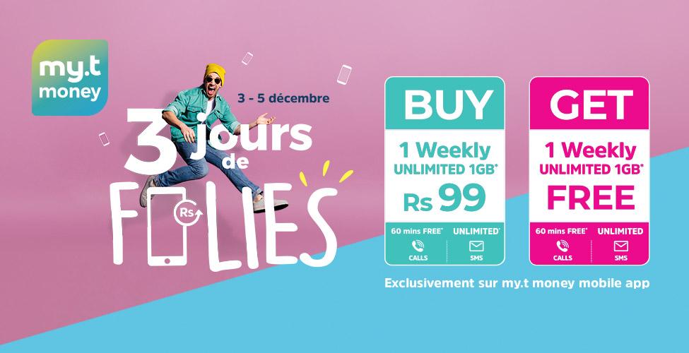 Du 3 au 5 décembre, achetez un 'Unlimited Weekly' sur l'application my.t money à seulement Rs 99 et recevez un deuxième en cadeau